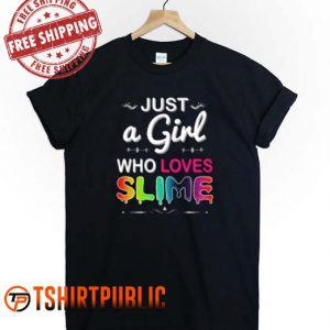 Just A Girl Who Loves Slime T Shirt