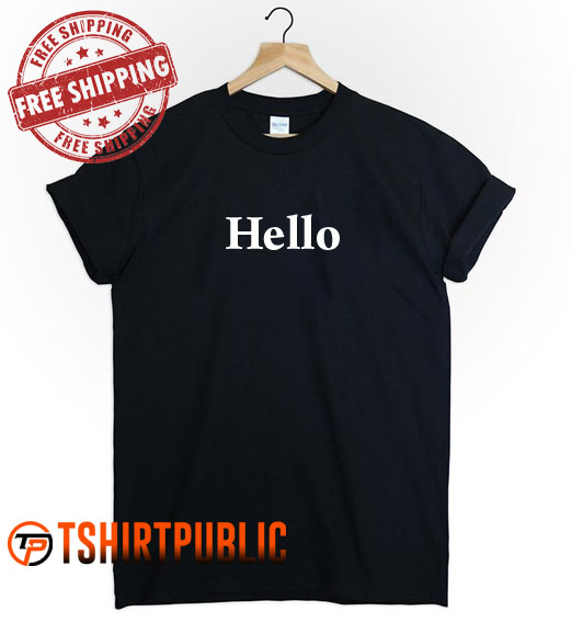 Hello T Shirt Adult Free Shipping