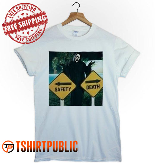 Safety Or Death T Shirt