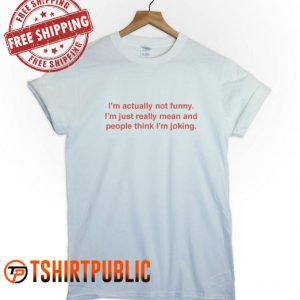 I'm Actually Not Funny T Shirt