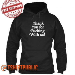 Thank You for Fucking With Us Hoodie