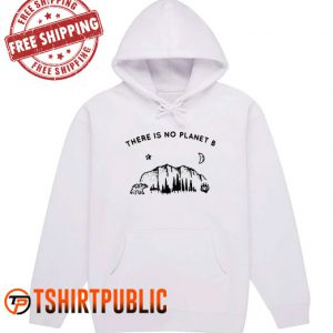 There Is No Planet B Hoodie