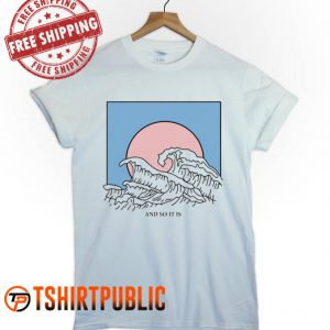 And So It Is Ocean Wave Aesthetic T Shirt