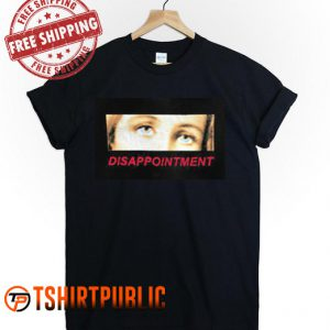 Disappointment Eyes T-shirt