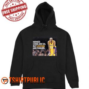 Heroes Come and Go But Legends are Forever Kobe Hoodie