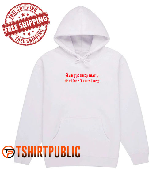 Laugh With Many But Dont Trust Any Hoodie