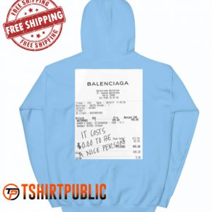 Balenciaga it Costs to be a Nice Person Hoodie Adult Free Shipping